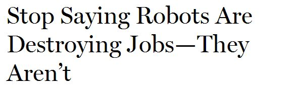 Stop saying robots are destroying jobs
